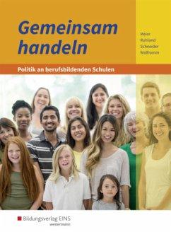 Gemeinsam handeln - Politik an berufsbildenden Schulen. Schülerband - Meier, Barbara; Ruhland, Ria; Schneider, Burkhard; Wolframm, Johannes