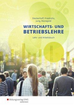Wirtschafts- und Betriebslehre Lehr- und Arbeitsbuch - Friedrichs, Karl; Jung, Christoph; Manegold, Klaus; Dieckerhoff, Willi