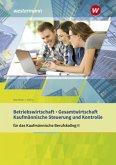 Betriebswirtschaft / Gesamtwirtschaft und Kaufmännische Steuerung und Kontrolle für das Kaufmännische Berufskolleg II Ba