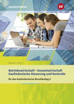 Betriebswirtschaft / Gesamtwirtschaft und Kaufmännische Steuerung und Kontrolle für das Kaufmännische Berufskolleg II Ba - Kornherr, Thomas;Kühn, Gerhard