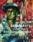 Ruth Baumgarte und das Wirtschaftswunder. Farbrausch am Kessel