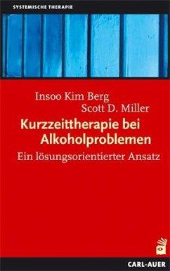 Kurzzeittherapie bei Alkoholproblemen - Berg, Insoo K.;Miller, Scott D.