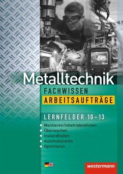 Metalltechnik Fachwissen Arbeitsaufträge. Lernfelder 10-13: Arbeitsheft - Kaese, Jürgen; Reitberger, Robert; Sokele, Guenter; Tiedt, Günther; Schmid, Karl-Georg; Langanke, Lutz; Kirschberg, Uwe
