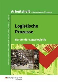 Logistische Prozesse. Arbeitsheft - Baumann, Gerd; Baumgart, Michael; Busker, Werena; Geltinger, Alfred; Jähring, Axel; Sanmann, Kay; Schliebner, Inka; Kähler, Volker
