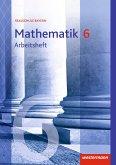 Mathematik 6. Arbeitsheft mit Lösungen. Realschulen. Bayern