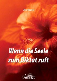 Wenn die Seele zum Diktat ruft (eBook, ePUB) - Wagner, Silke