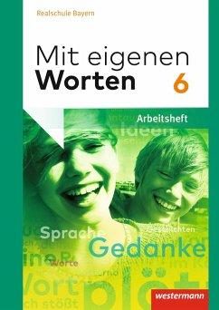 Mit eigenen Worten 6. Arbeitsheft. Sprachbuch für bayerische Realschulen