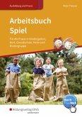 Arbeitsbuch Spiel für die Praxis in Kindergarten, Hort, Grundschule, Heim und Kindergruppe
