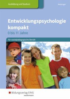 Entwicklungspsychologie kompakt für sozialpädagogische Berufe - 0 bis 11 Jahre. Schülerband - Metzinger, Adalbert
