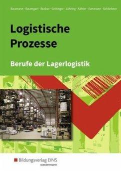 Logistische Prozesse. Schülerband - Baumann, Gerd; Baumgart, Michael; Busker, Werena; Geltinger, Alfred; Jähring, Axel; Sanmann, Kay; Schliebner, Inka; Kähler, Volker