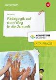 Kompetent erziehen. Pädagogik auf dem Weg in die Zukunft - gelebt in der Kita, Ansätze für die Familie: Praxisband