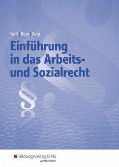 Einführung in das Arbeits- und Sozialrecht. Lehrbuch und Aufgabensammlung - Grill, Hannelore; Reip, Hubert; Reip, Stefan
