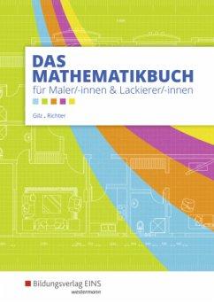 Das Mathematikbuch für Maler/-innen und Lackierer/-innen. Schülerband - Gilz, Alois; Richter, Konrad
