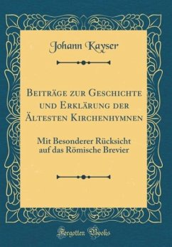 Beiträge zur Geschichte und Erklärung der Ältesten Kirchenhymnen