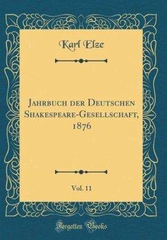 Jahrbuch der Deutschen Shakespeare-Gesellschaft, 1876, Vol. 11 (Classic Reprint)