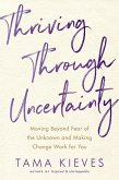 Thriving Through Uncertainty (eBook, ePUB)