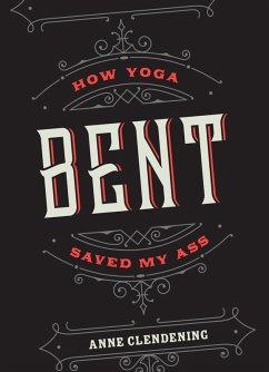 Bent (eBook, ePUB) - Clendening, Anne