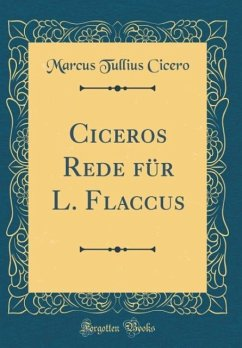 Ciceros Rede für L. Flaccus (Classic Reprint)
