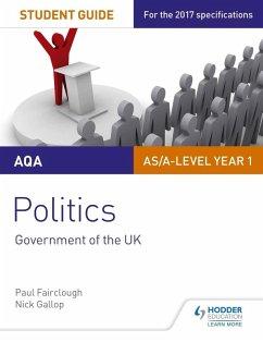 AQA AS/A-level Politics Student Guide 1: Government of the UK (eBook, ePUB) - Fairclough, Paul; Gallop, Nick