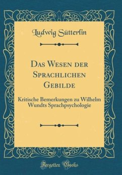 Das Wesen der Sprachlichen Gebilde - Sütterlin, Ludwig