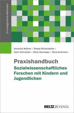 Praxishandbuch Sozialwissenschaftliches Forschen mit Kindern und Jugendlichen (eBook, PDF) - Wöhrer, Veronika; Wintersteller, Teresa; Schneider, Karin; Harrasser, Doris; Arztmann, Doris