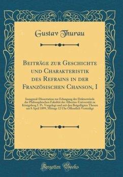 Beiträge zur Geschichte und Charakteristik des Refrains in der Französischen Chanson, I