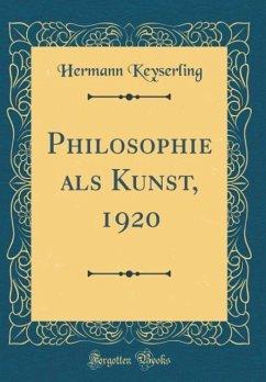 Philosophie als Kunst, 1920 (Classic Reprint) - Keyserling, Hermann