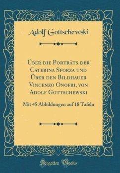 Über die Porträts der Caterina Sforza und Über den Bildhauer Vincenzo Onofri, von Adolf Gottschewski