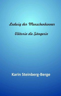 Ludwig der Menschenkenner - Viktoria die Sängerin (eBook, ePUB)