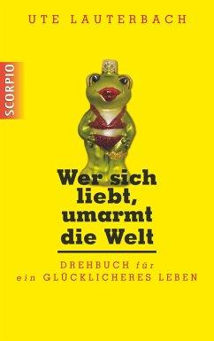 Wer sich liebt, umarmt die Welt (eBook, ePUB) - Lauterbach, Ute