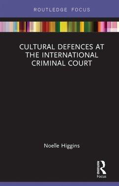 Cultural Defences at the International Criminal Court (eBook, ePUB) - Higgins, Noelle