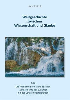 Weltgeschichte zwischen Wissenschaft und Glaube / Teil 2 (eBook, ePUB)