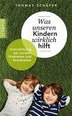 Was unseren Kindern wirklich hilft (eBook, ePUB)