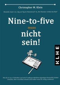 Nine-to-five muss nicht sein! - Klein, Christopher M.