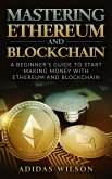 Mastering Ethereum And Blockchain - A Beginner's Guide To Start Making Money With Ethereum And Blockchain (eBook, ePUB)