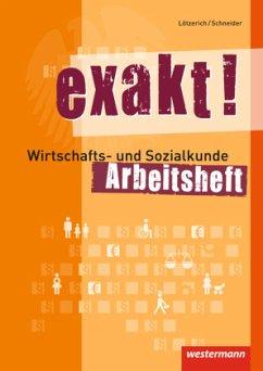 exakt! Wirtschafts- und Sozialkunde für gewerblich-technische Ausbildungsberufe. Arbeitsheft - Lötzerich, Roland; Schneider, Peter J.