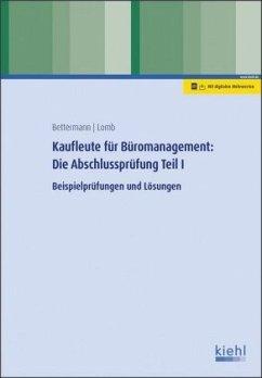 Kaufleute für Büromanagement: Die Abschlussprüfung Teil I - Bettermann, Verena;Lomb, Ute