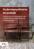 Ouderenpsychiatrie: de Praktijk: Herkennen En Signaleren Van Psychische En Psychiatrische Aandoeningen