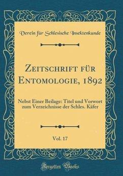 Zeitschrift für Entomologie, 1892, Vol. 17