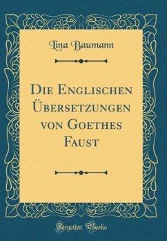 Die Englischen Übersetzungen von Goethes Faust (Classic Reprint)
