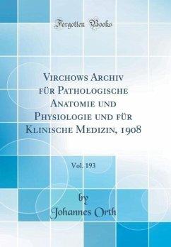Virchows Archiv für Pathologische Anatomie und Physiologie und für Klinische Medizin, 1908, Vol. 193 (Classic Reprint)