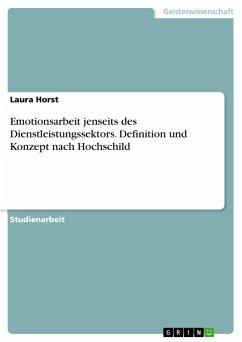 Emotionsarbeit jenseits des Dienstleistungssektors. Definition und Konzept nach Hochschild