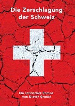 Die Zerschlagung der Schweiz - Gruner, Dieter