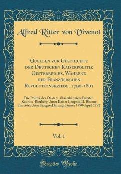 Quellen zur Geschichte der Deutschen Kaiserpolitik Oesterreichs, Während der Französischen Revolutionskriege, 1790-1801, Vol. 1
