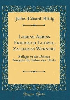 Lebens-Abriss Friedrich Ludwig Zacharias Werners