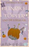 Heinrich Töpfer und die Jubelkugel (eBook, ePUB)