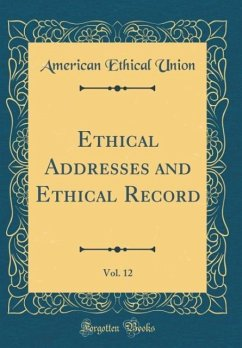 Ethical Addresses and Ethical Record, Vol. 12 (Classic Reprint)