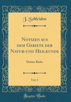 Notizen aus dem Gebiete der Natur-und Heilkunde, Vol. 5