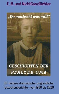 Geschichten der Pfälzer Oma - E.B.,; NichtGanzDichter, ...