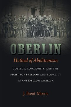 Oberlin, Hotbed of Abolitionism: College, Commu...